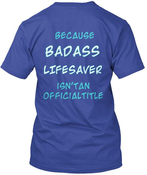 Because Badass Lifesaver Isn't An Official Title Deep Royal T-Shirt Back