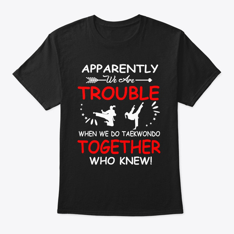 We Do Taekwondo Together Who Knew Black T-Shirt Front