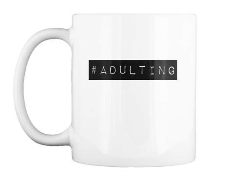 #Adulting White T-Shirt Front