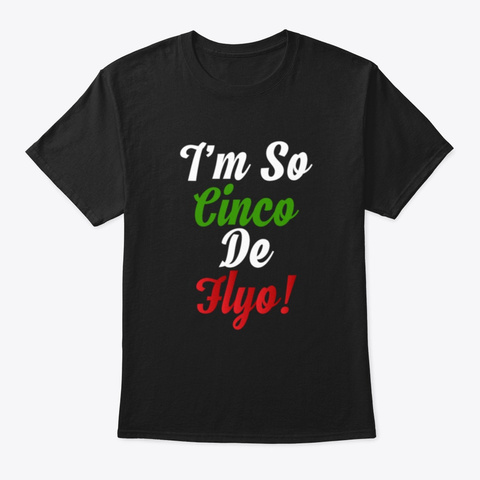 Im So Cinco De Flyo Funny Holiday Gift Black T-Shirt Front
