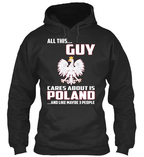 All This... Guy Cares About Is Poland ...And Like Maybe 3 People Jet Black T-Shirt Front