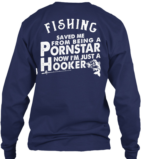 Fishing Saved Me From Being Pornstar Navy T-Shirt Back