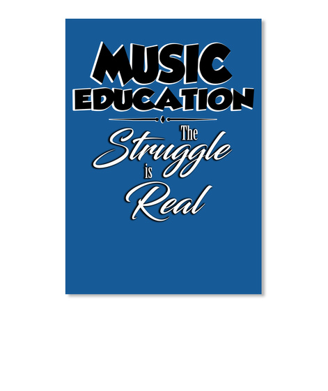 Music Education The Struggle Is Real Dk Royal T-Shirt Front