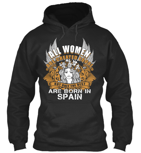 All Women Are Created Equal But Only The Best Are Born In Spain Jet Black T-Shirt Front