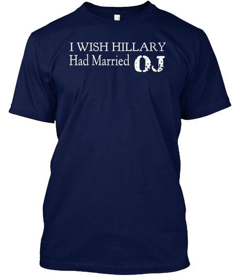 I Wish Hillary Had Married Oj Navy T-Shirt Front