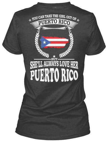 You Can Take The Girl Out Of Puerto Rico But She'll Always Love Her Puerto Rico Black T-Shirt Back