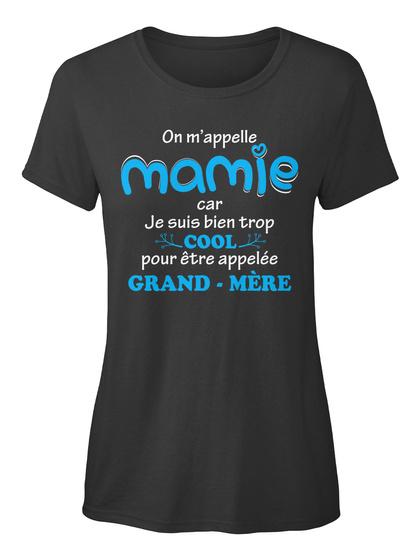 On M'appelle Mamie Car Je Suis Bien Trop Cool Pour Etre Appelee Grand Mere Black Women's T-Shirt Front