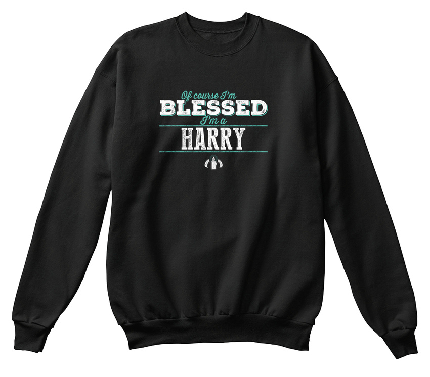 Quality Im Harry Of Course Im Quality Blessed! Sweat-Shirt Sweat-Shirt Confortable 959003