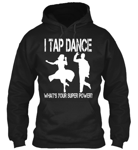 I Tap Dance What's Your Super Power? Black T-Shirt Front