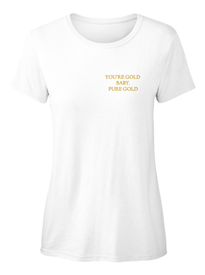 You're Gold Baby Pure Gold White T-Shirt Front