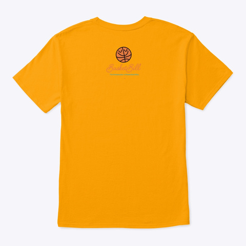 Basket Bill™ All Hoops. No Hoopla. Gold T-Shirt Back