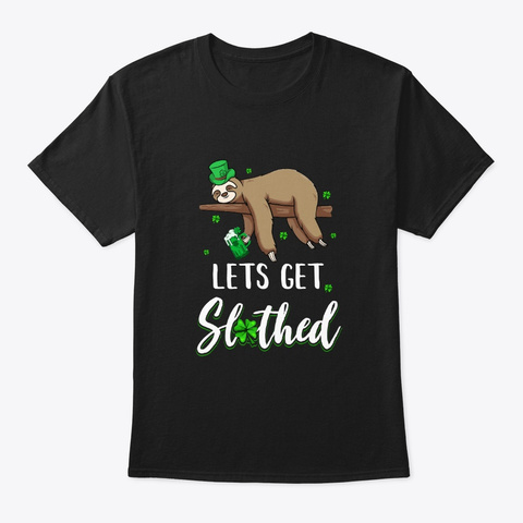 Funny Let's Get Slothed Irish Sloth Black T-Shirt Front