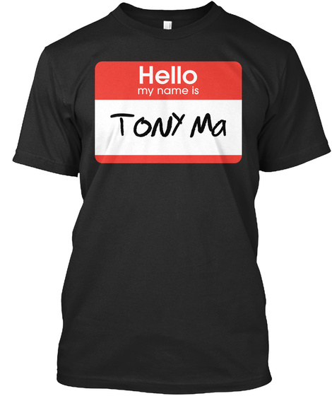 Hello My Name Is Tony Ma Black T-Shirt Front