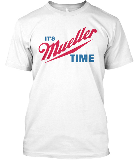 It's Mueller Time White T-Shirt Front