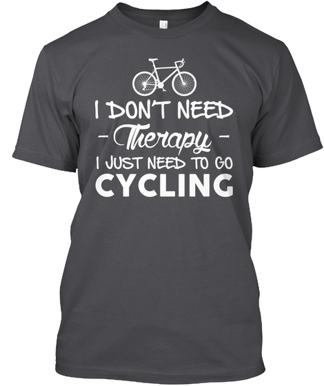 I Don't Need Therapy. I Just Need To Go Cycling T-Shirt Front