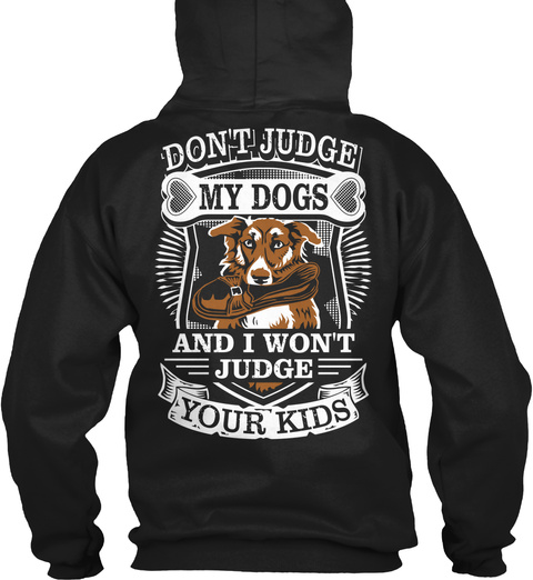 Don't Judge My Dogs And I Won't Judge Your Kids Black T-Shirt Back