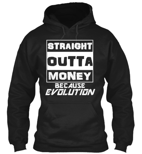 Straight Outta Money, Because Evolution. Black T-Shirt Front