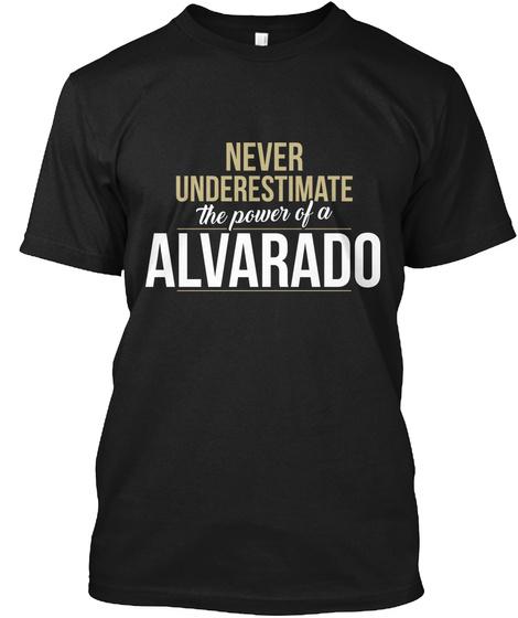 Never Underestimate The Power Of A Alvarado Black T-Shirt Front