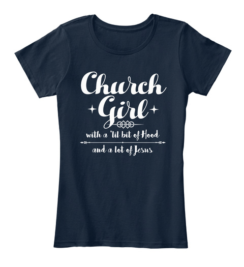 Church Girl With A 'lil Bit Of Hood And A Lot A Jesus New Navy Women's T-Shirt Front