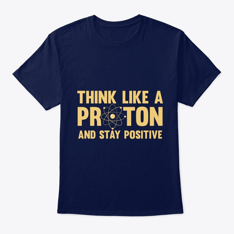 Think Like A Proton And Stay Positive Fu Navy T-Shirt Front