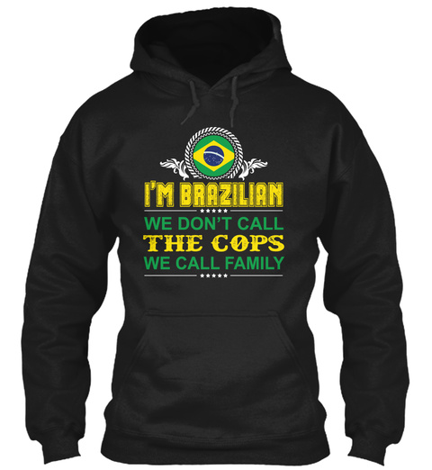 I'm Brazilian We Don't Call The Cops We Call Family Black T-Shirt Front