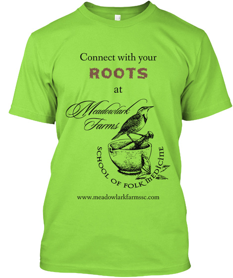 Connect With Your Roots At Meadowlark Farms School Of Folk Medicine Www.Meadowlarkfarmssc.Com Lime T-Shirt Front