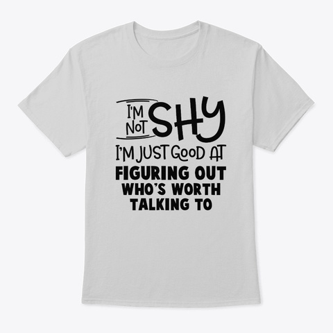 I'm Not Shy Im Just Good At Figuring Out Light Steel T-Shirt Front
