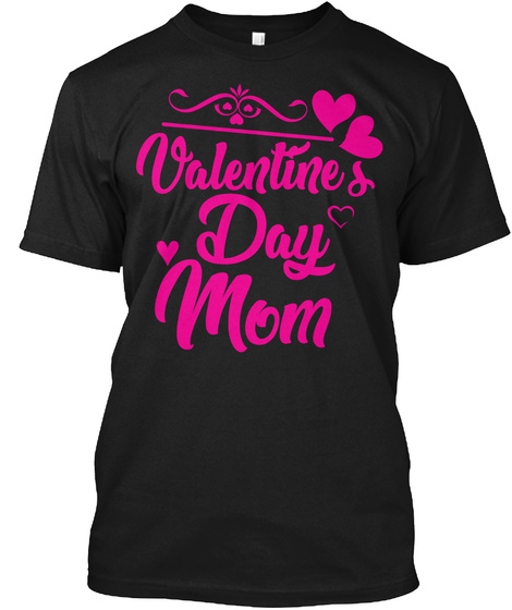 Valentine's Day Mom T Shirt Black T-Shirt Front