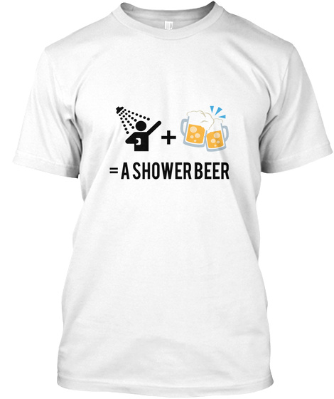 = A Shower Beer White T-Shirt Front