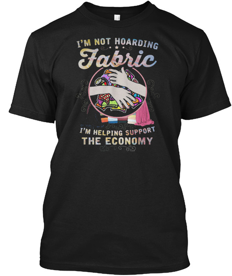 Quilting Im Not Hoarding Fabric Gift Ide Black T-Shirt Front
