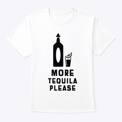 More Tequila Please White T-Shirt Front