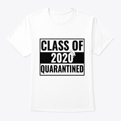 Class 2020 Quarantined Senior Graduation White T-Shirt Front