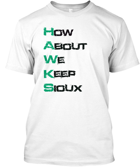 How About We Keep Sioux  White T-Shirt Front