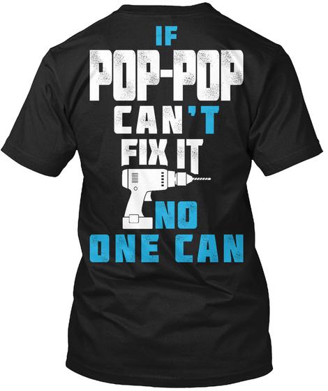 Pop Pop Can Fix It If Pop Pop Can't Fix It No One Can Black T-Shirt Back