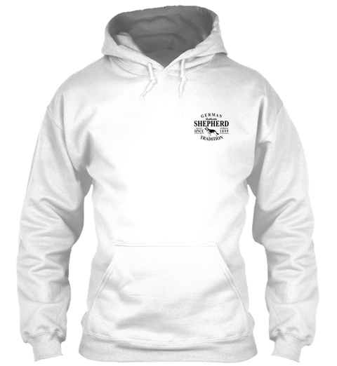 German Shepherd Tradition German Authentic Shepherd Superior Since Intelligence 1899 Tradition White Sweatshirt Front