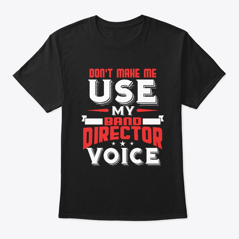 Band Director Voice Funny Marching Band Black T-Shirt Front