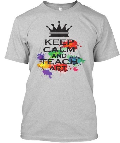 Keep Calm And Teach Art Light Steel T-Shirt Front