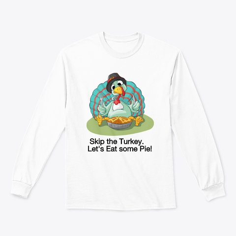 Skip  The Turkey. Lets Eat Some Pie White T-Shirt Front