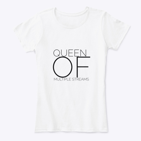 Queen Of Multiple Streams White T-Shirt Front