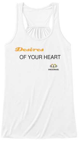 Desires Of Your Heart E Encourage White T-Shirt Front