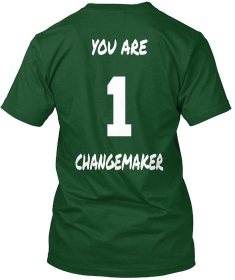 You Are 1 Changemaker Deep Forest T-Shirt Back
