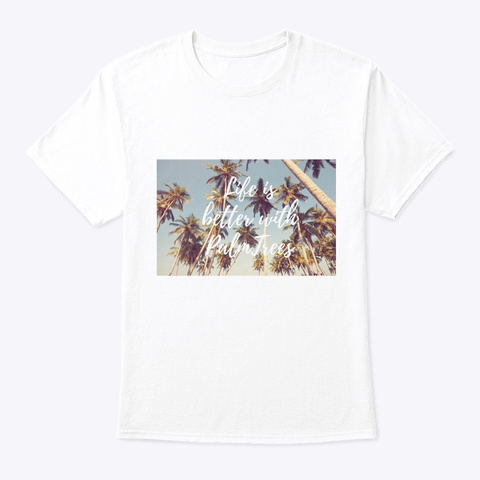 Life Is Better With Palmtrees White T-Shirt Front
