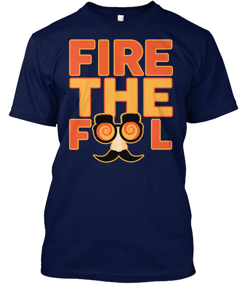 Fire The Fool Navy T-Shirt Front