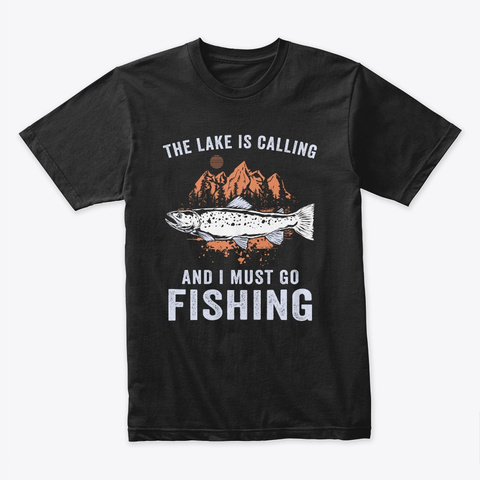 The Lake Is Calling Fishing  T Shirt Black T-Shirt Front