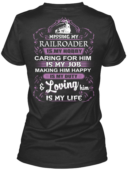 Missing My Railroader Is My Hobby Caring For Him Is My Job Making Him Happy Is My Duty Loving Him Is My Life Black T-Shirt Back