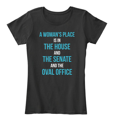A Woman's Place Is In The House And The Senate And The Office Black Women's T-Shirt Front