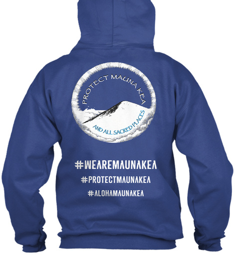 Protect Maunakea We Are Maunakea Protect Maunakea Alohamaunakea Royal T-Shirt Back