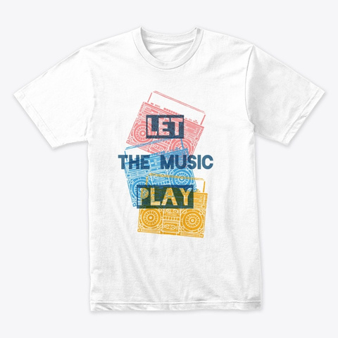 Let The Music Play (Premium Tee) White T-Shirt Front
