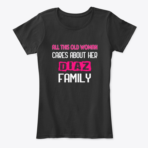 Old Woman Cares Her Diaz Family Black T-Shirt Front