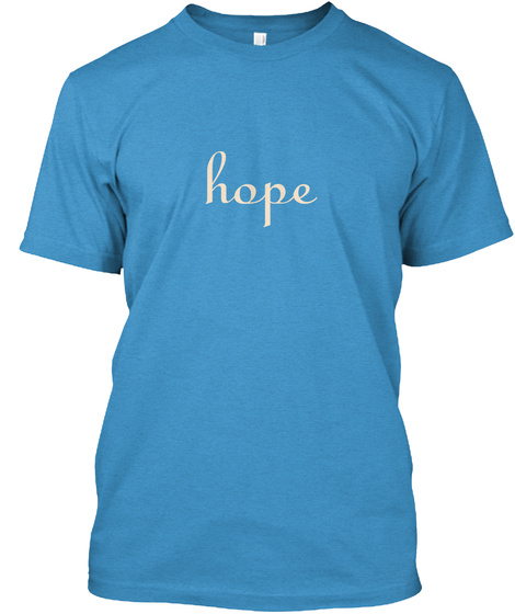 Hope Heathered Bright Turquoise  T-Shirt Front